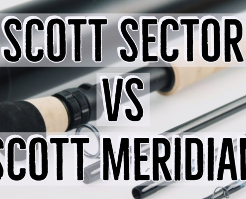 Scott-Sector-vs-Scott-Meridian-Fly-Rod-Review