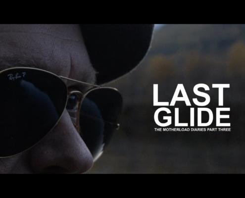 Last-Glide-The-Motherload-Diaries-Part-Three